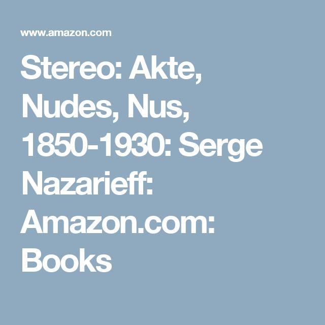 Stereo: Akte, Nudes, Nus, 1850-1930: Serge Nazarieff: Amazon.com: Books
