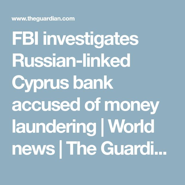 FBI investigates Russian-linked Cyprus bank accused of money laundering | World news | The Guardian