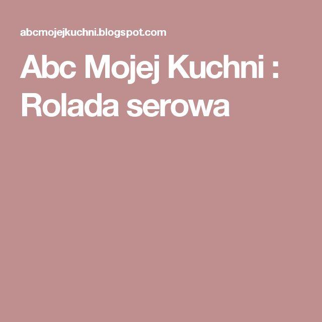 Abc Mojej Kuchni : Rolada serowa