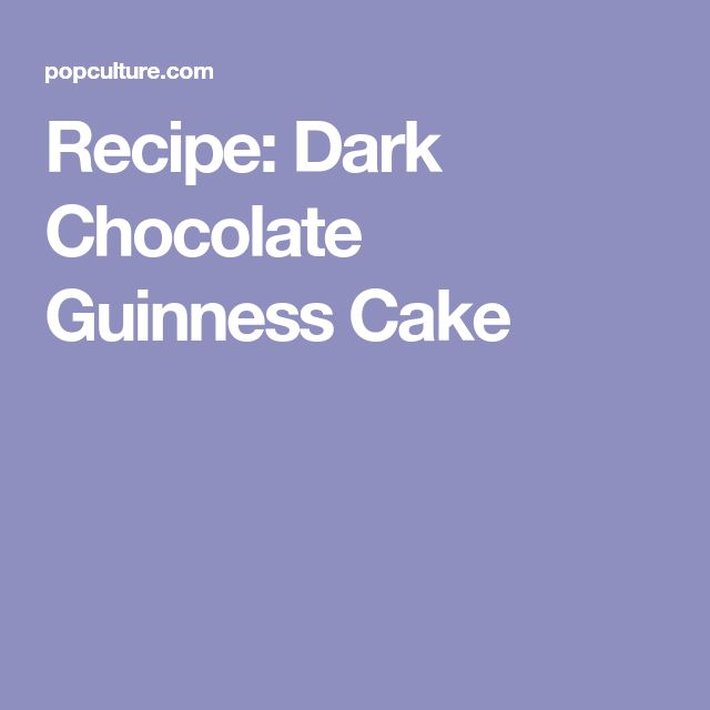 Recipe: Dark Chocolate Guinness Cake