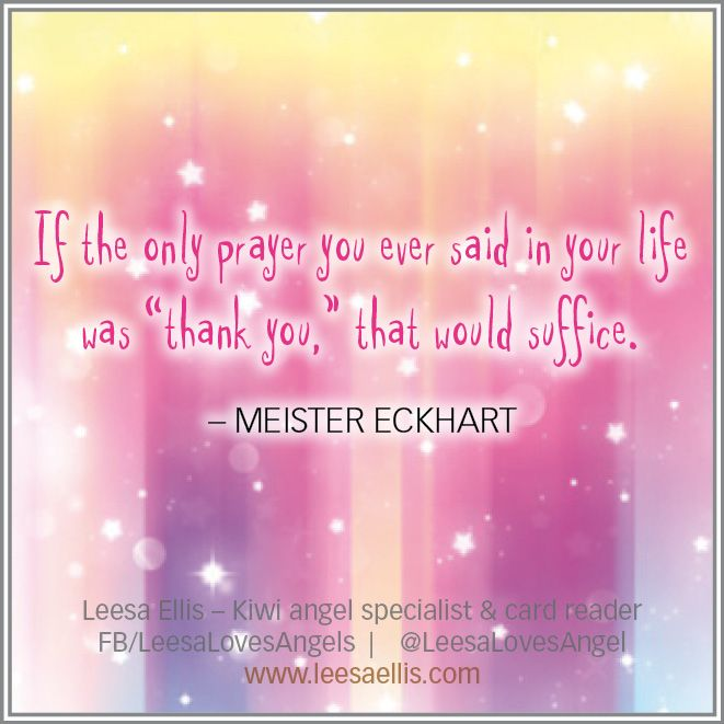 """If the only prayer you ever said in your life was """"thank you,"""" that would suffice. – Meister Eckhart"""