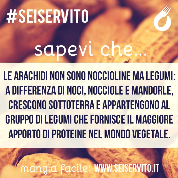 Le arachidi non sono noccioline ma legumi... #SeiServito #MangiaFacile www.seiservito.it