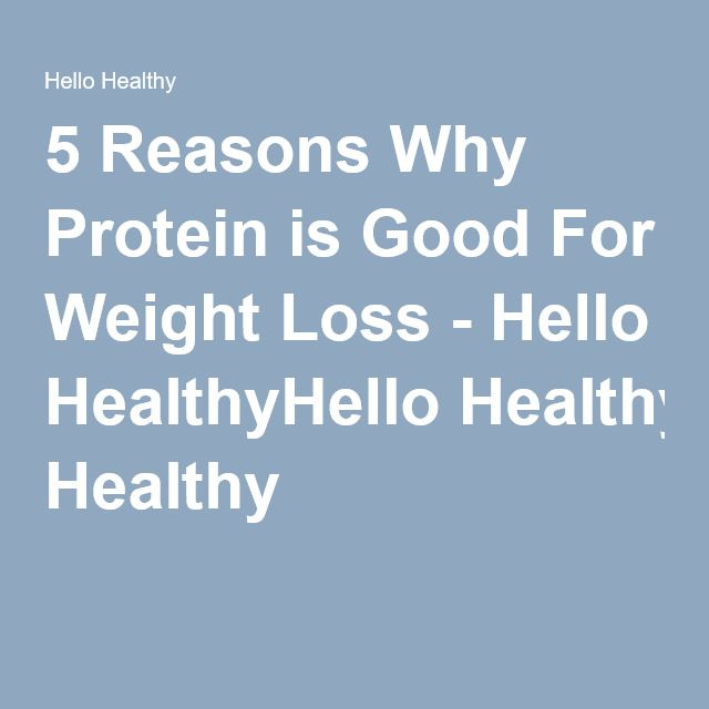 5 Reasons Why Protein is Good For Weight Loss - Hello HealthyHello Healthy