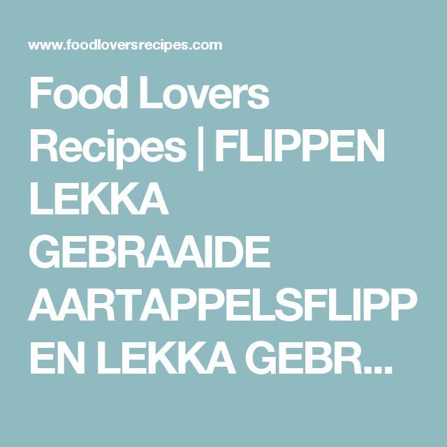 Food Lovers Recipes | FLIPPEN LEKKA GEBRAAIDE AARTAPPELSFLIPPEN LEKKA GEBRAAIDE AARTAPPELS