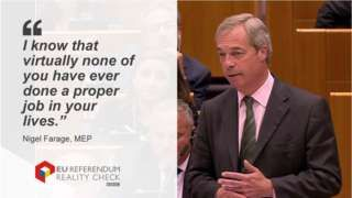 """Reality Check verdict: It depends on your definition of a """"proper job"""". Of the 14 MEPs who spoke on Tuesday, 13 have spent part of their careers outside politics. Five have worked in business or trade. Of these, four have started their own business, including Nigel Farage MEP."""