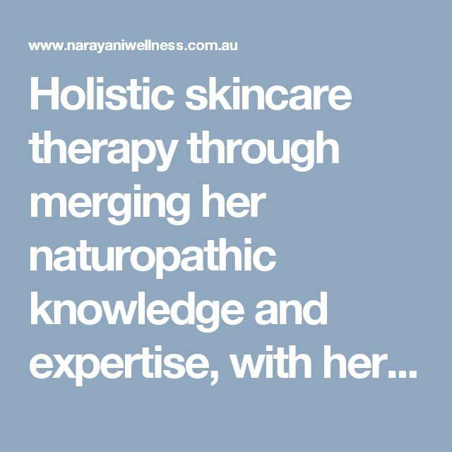 Holistic skincare therapy through merging her naturopathic knowledge and expertise, with her passion for skin care products that best nurture, heal and transform your skin. Many leading skincare brands contain harmful skin ingredients that damage your skin and further contribute to your concerns.  Visit here: http://www.narayaniwellness.com.au/holistic-skincare/