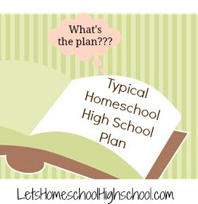 Typical Homeschool Plan for High School.  Could be adapted easily for our family.