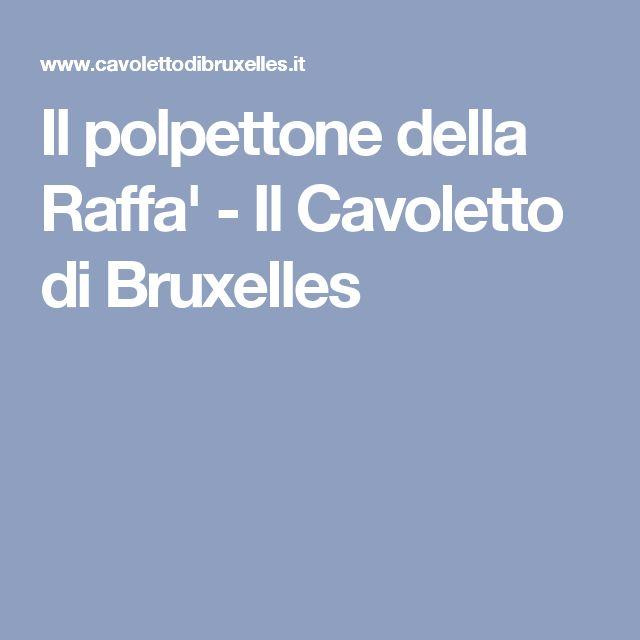 Il polpettone della Raffa' - Il Cavoletto di Bruxelles