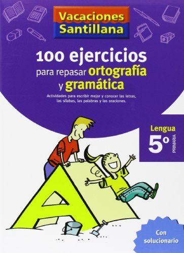 VACACIONES SANTILLANA 100 EJERCICIOS PARA REPASAR ORTOGRAFIA Y GRAMATICA LENGUA 5 PRIMARIA by S. L. Santillana
