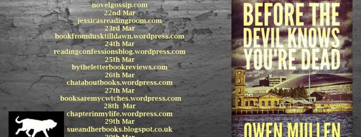 Firstly I would like to thank Helen Claire of BLOODHOUND BOOKS for inviting me to take part on this BLOG TOUR for BEFORE THE DEVIL KNOWS YOU'RE DEAD by OWEN MULLEN BOOK DESCRIPTION Gavin Law …