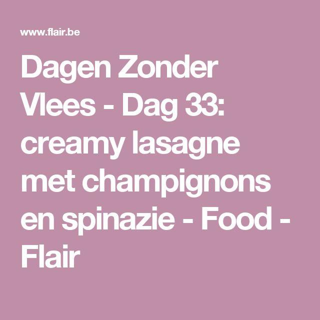 Dagen Zonder Vlees - Dag 33: creamy lasagne met champignons en spinazie - Food - Flair