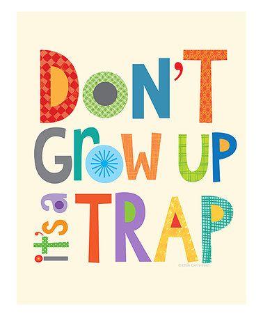 Look at this #zulilyfind! Bright 'Don't Grow Up, It's a Trap' Print #zulilyfinds