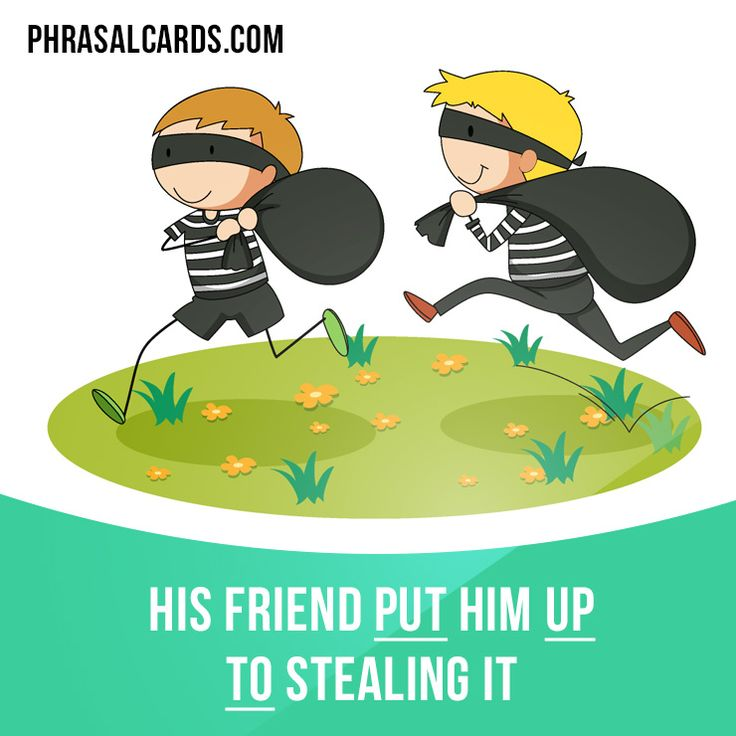 """""""Put up to"""" means """"to encourage someone to do something wrong"""". Example: His friend put him up to stealing it."""