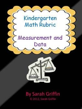 A kindergarten rubric or assessment tool for the Common Core domain, Measurement and Data. This packet includes:1 rubric for the cluster- Describe and compare measurable    attributes1 rubric for the cluster- Classify or sort objects and tell how many objects are in each category.Great tool to record students progress.