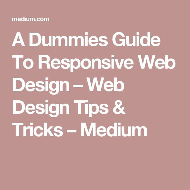 A Dummies Guide To Responsive Web Design – Web Design Tips & Tricks – Medium