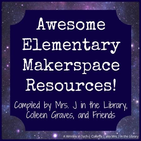 Elementary Makerspace Resources | Mrs. J in the Library & Colleen Graves @ A Wrinkle in Tech #makerspace #librarycenters #makerED #STEAM #MrsJintheLibrary