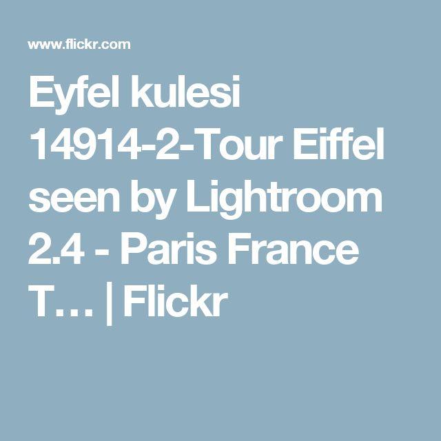 Eyfel kulesi 14914-2-Tour Eiffel seen by Lightroom 2.4 - Paris France T… | Flickr