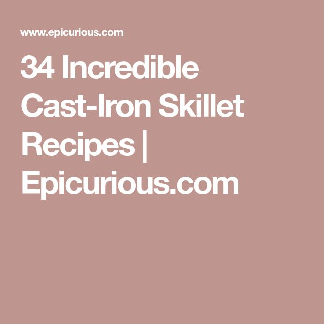 34 Incredible Cast-Iron Skillet Recipes | Epicurious.com