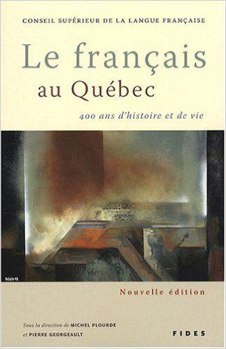 FRANÇAIS AU QUÉBEC LE : 400 ANS D'HISTOIRE ET DE VIE N.E.: Amazon.com: COLLECTIF: Books