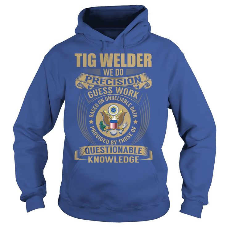 Tig Welder - We Do Precision Guess Work - Job Shirt #gift #ideas #Popular #Everything #Videos #Shop #Animals #pets #Architecture #Art #Cars #motorcycles #Celebrities #DIY #crafts #Design #Education #Entertainment #Food #drink #Gardening #Geek #Hair #beauty #Health #fitness #History #Holidays #events #Home decor #Humor #Illustrations #posters #Kids #parenting #Men #Outdoors #Photography #Products #Quotes #Science #nature #Sports #Tattoos #Technology #Travel #Weddings #Women