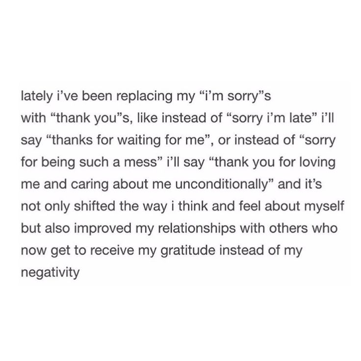 "Receive gratitude instead of negativity by replacing words such as ""sorry I'm late"" to ""thank you for waiting for me."""