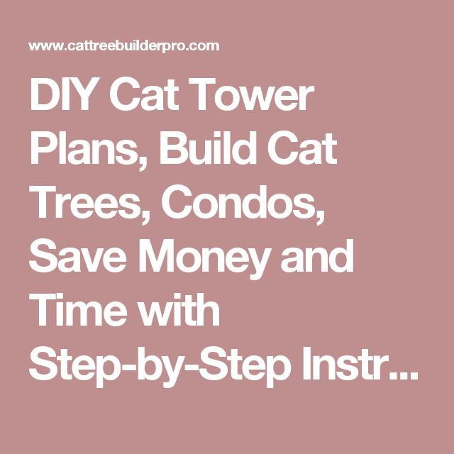 DIY Cat Tower Plans, Build Cat Trees, Condos, Save Money and Time with Step-by-Step Instructions
