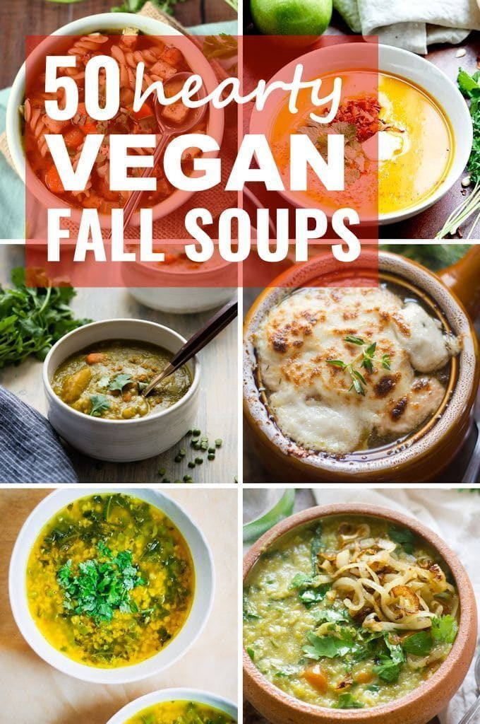 Warm Up With This Amazing Collection Of 50 Scrumptious Vegan Fall Soups That Are Each Hearty E Vegan Dinner Recipes Delicious Vegan Recipes Vegetarian Recipes