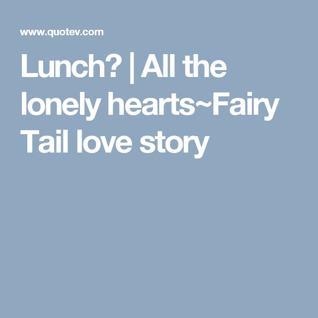Lunch? | All the lonely hearts~Fairy Tail love story