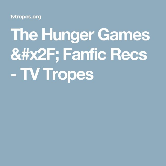 The Hunger Games / Fanfic Recs - TV Tropes