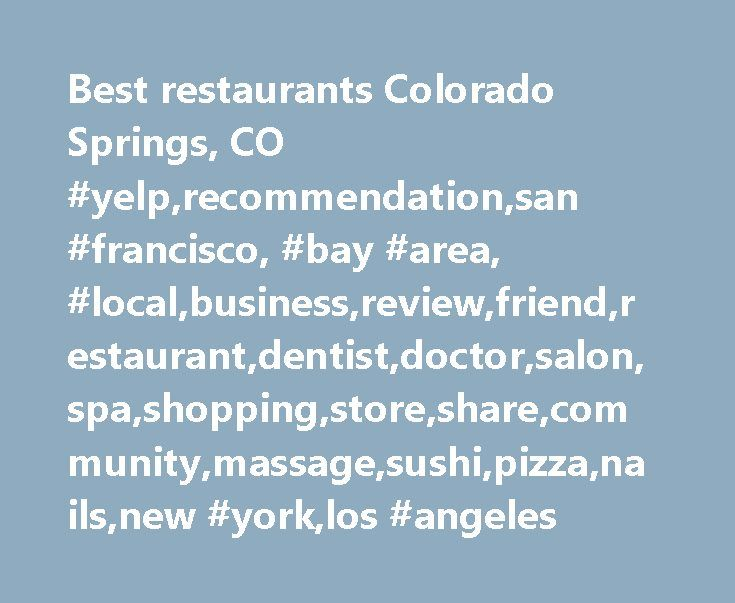 Best restaurants Colorado Springs, CO #yelp,recommendation,san #francisco, #bay #area, #local,business,review,friend,restaurant,dentist,doctor,salon,spa,shopping,store,share,community,massage,sushi,pizza,nails,new #york,los #angeles http://kenya.nef2.com/best-restaurants-colorado-springs-co-yelprecommendationsan-francisco-bay-area-localbusinessreviewfriendrestaurantdentistdoctorsalonspashoppingstoresharecommunitymassagesushipi/  # Best Restaurants Colorado Springs, CO Showing 1-10 of 1467 $…