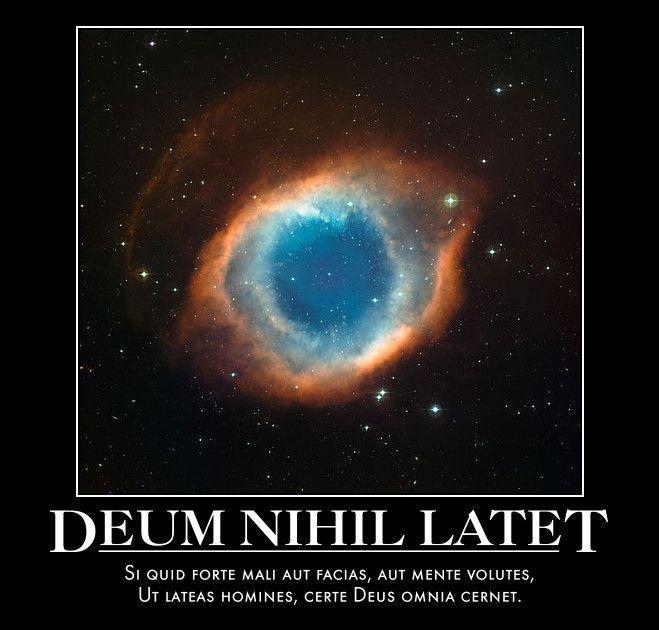 Deum Nihil Latet Si quid forte mali aut facias, aut mente volutes, Ut lateas homines, certe Deus omnia cernet.