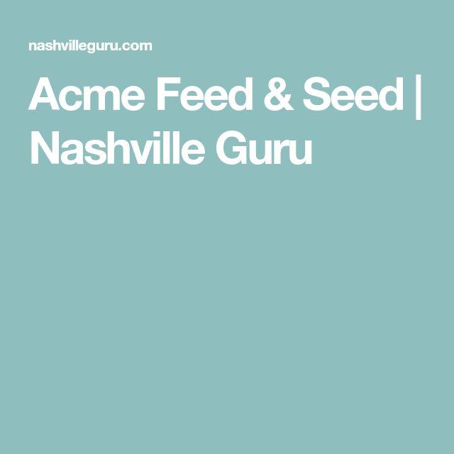 Acme Feed & Seed | Nashville Guru