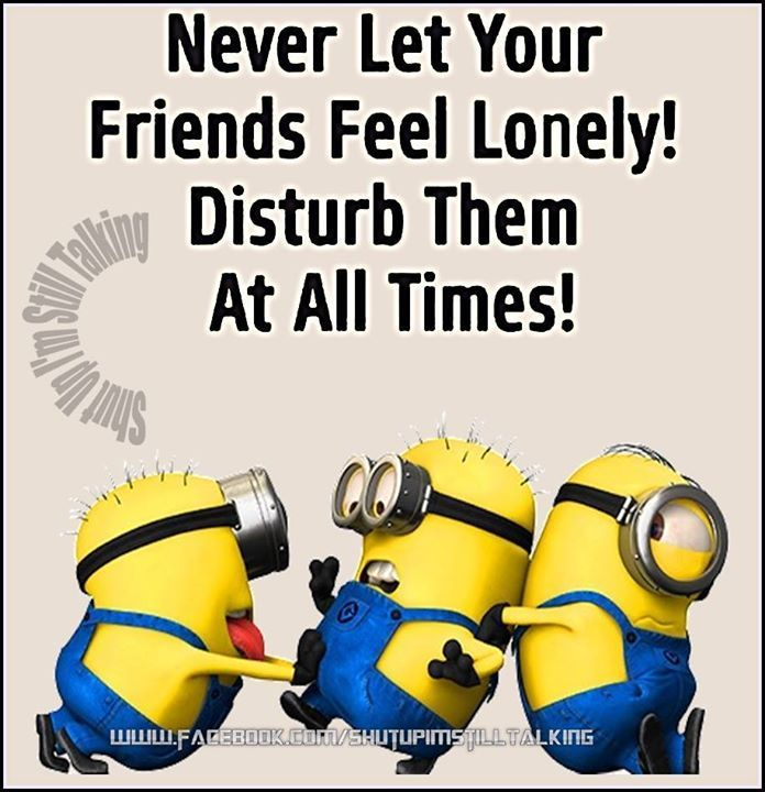 Never Let Your Friends Feel Lonely quotes quote friends best friends bff friendship quotes funny quotes humor minions minion quotes. minion
