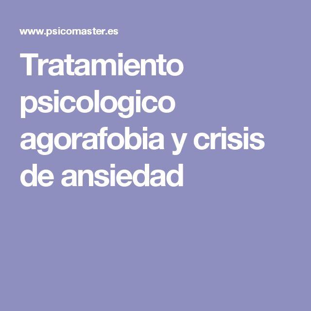 Tratamiento psicologico agorafobia y crisis de ansiedad