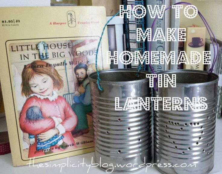 Little House in the Big Woods homemade tin lanterns. FREE PRINTABLE INSTRUCTIONS!