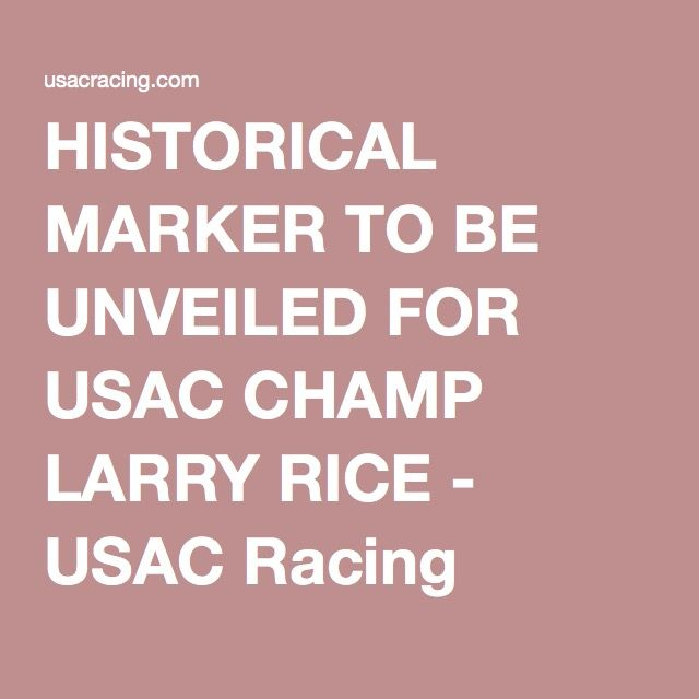 HISTORICAL MARKER TO BE UNVEILED FOR USAC CHAMP LARRY RICE - USAC Racing