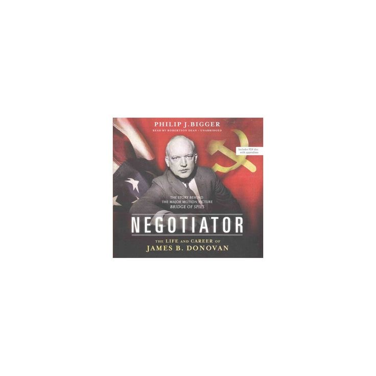 Negotiator : The Life and Career of James B. Donovan: Library Edition: Includes Pdf Disc (CD/Spoken