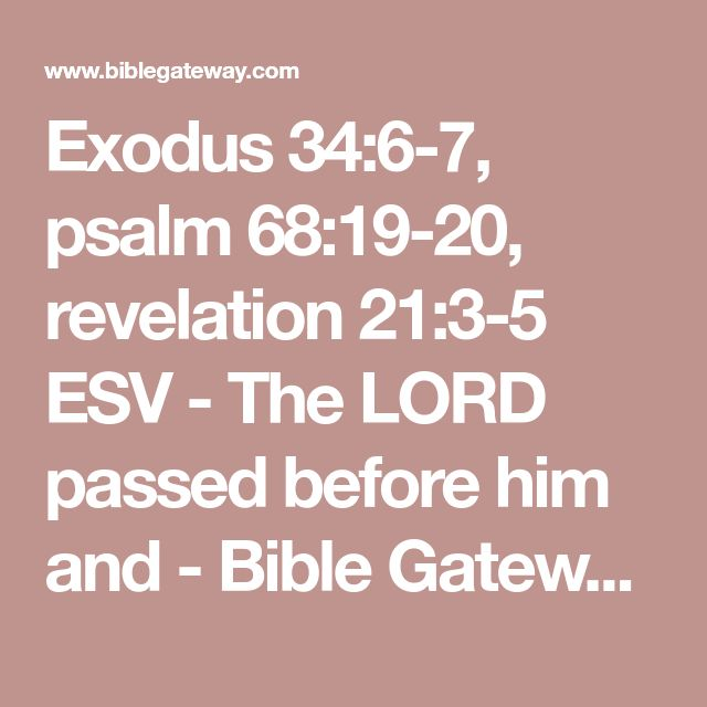 Exodus 34:6-7, psalm 68:19-20, revelation 21:3-5 ESV - The LORD passed before him and - Bible Gateway