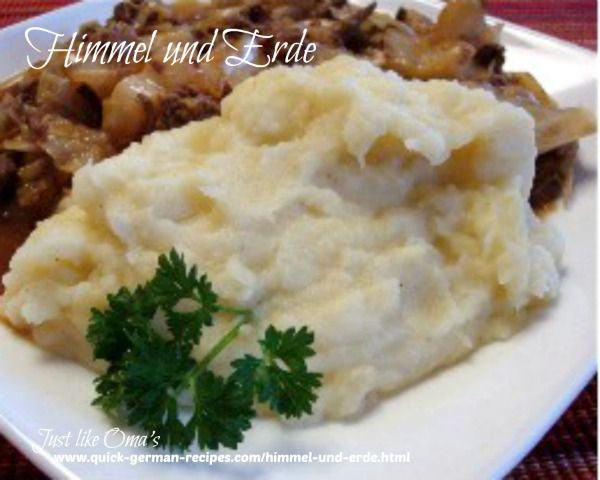 "Himmel und Erde -- what an interesting name! Means ""Heaven and Earth"" and it's made by combining mashed apples (from Heaven) and mashed potatoes (from earth). DELICIOUS and SO German! http://www.quick-german-recipes.com/himmel-und-erde.html"