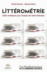 Michel Bernard et Baptiste Bohet - Littérométrie - Outils numériques pour l'analyse des textes littéraires