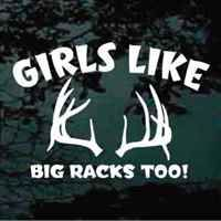 For girls who hunt! Girls like big racks too and other deer hunting quotes.