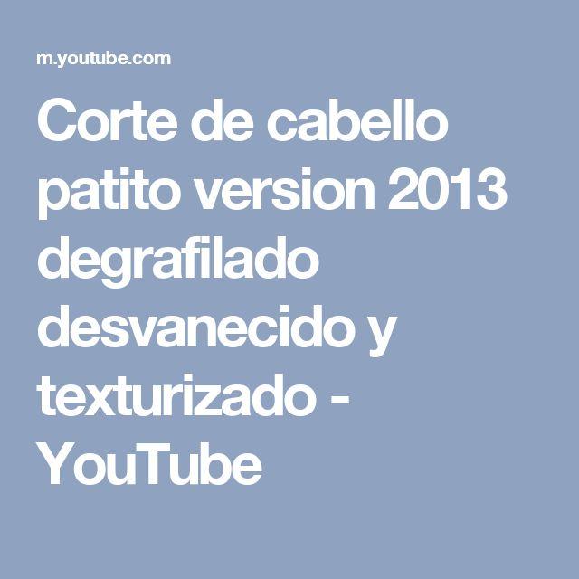 Corte de cabello patito version 2013 degrafilado desvanecido y texturizado - YouTube