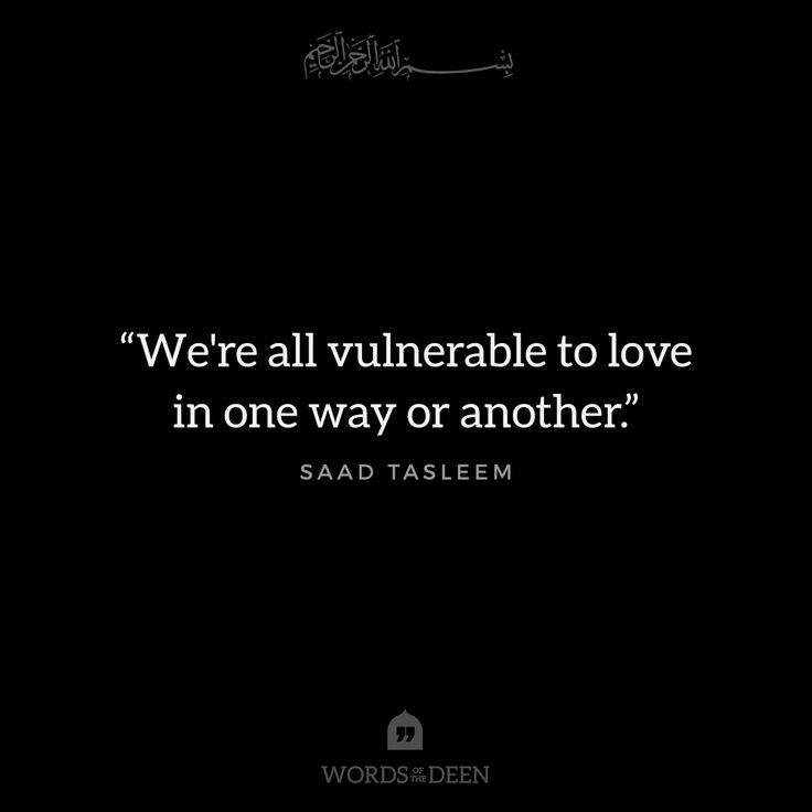 """""""We're all vulnerable to love in one way or another."""" - Saad Tasleem"""