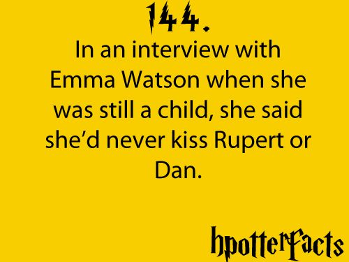 Harry Potter Facts #144: In an interview with Emma Watson when she was still a child, she said she'd never kiss Rupert or Dan.