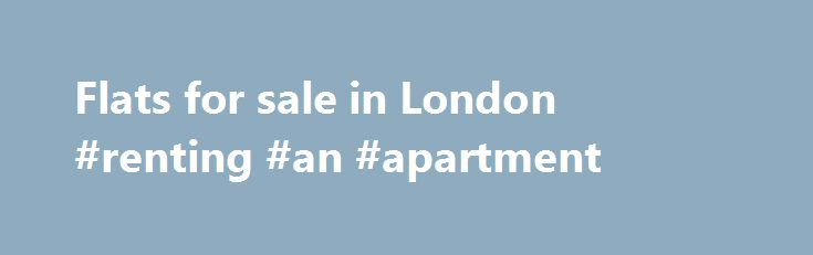 Flats for sale in London #renting #an #apartment http://attorney.nef2.com/flats-for-sale-in-london-renting-an-apartment/  #london apartments for sale # London 12 photos Just added Just added 18th Sep 2016 280,000 Guide price 2 bed flat for sale Academy Way, Becontree, Dagenham RM8 Listed on 18th Sep 2016 We are delighted to offer for sale this 2 bedroom apartment in this sought after and convenient location within easy reach of local amenities and public transport links.The impressive…