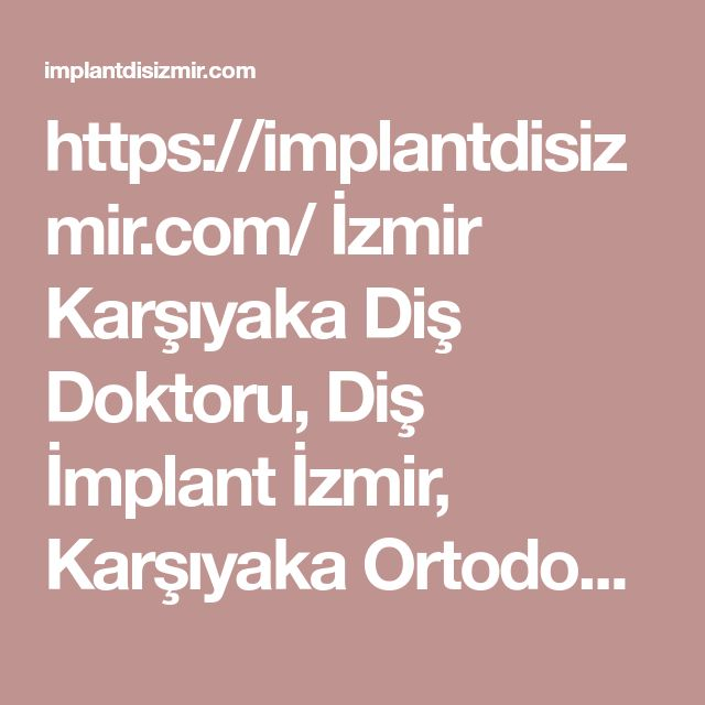 https://implantdisizmir.com/  İzmir Karşıyaka Diş Doktoru, Diş İmplant İzmir, Karşıyaka Ortodontist, Bostanlı Dişçi, Diş Tedavi Karşıyaka, İzmir en iyi implant doktoru, Gece Açık Dişçi  #diş #implant #fiyatları #diş # izmir #ucuz #doktor #karşıyaka