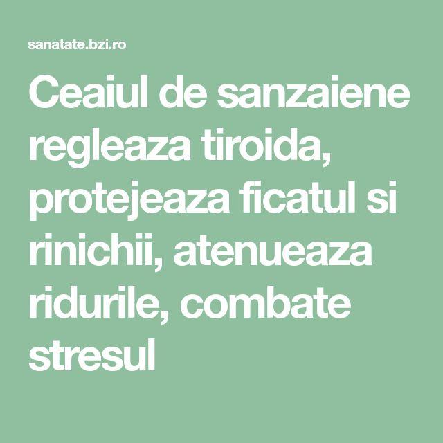 Ceaiul de sanzaiene regleaza tiroida, protejeaza ficatul si rinichii, atenueaza ridurile, combate stresul