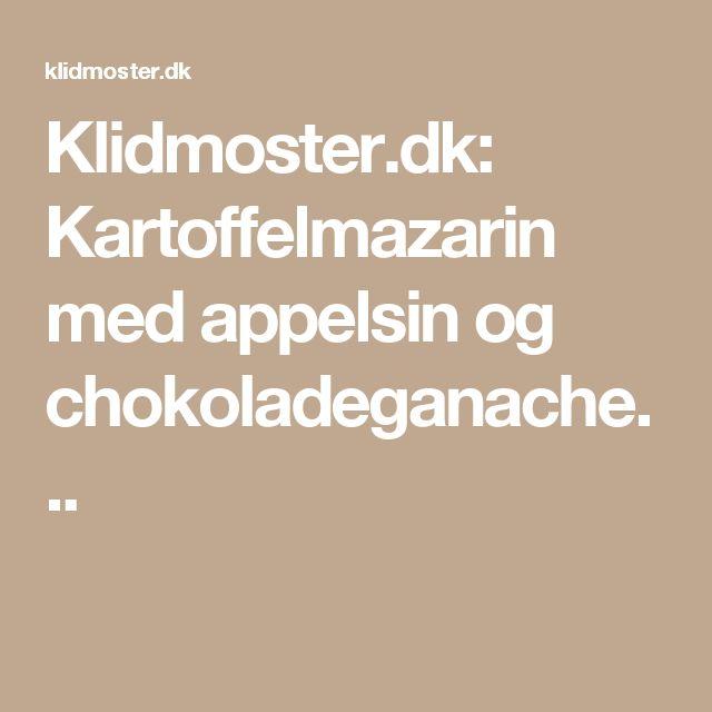 Klidmoster.dk: Kartoffelmazarin med appelsin og chokoladeganache...