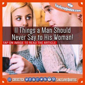 11 Things a Man Should Never Say to His Woman!