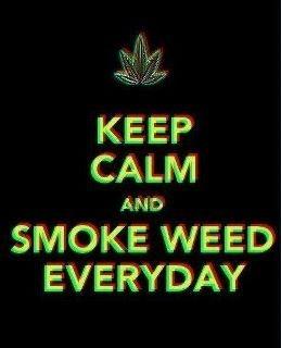 keep calm;  & smoke weed everyday